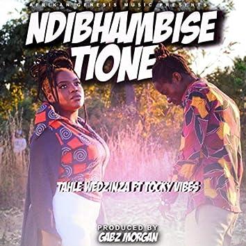 Ndibhambise Tiione (feat. Tocky Vibes)