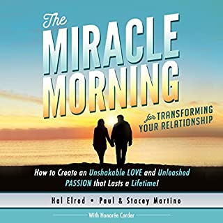 The Miracle Morning for Transforming Your Relationship     How to Create an Unshakeable Love and Unleashed Passion That Lasts a Lifetime!              By:                                                                                                                                 Hal Elrod,                                                                                        Stacey Martino,                                                                                        Paul Martino,                   and others                          Narrated by:                                                                                                                                 Rob Actis                      Length: 9 hrs and 37 mins     6 ratings     Overall 4.5