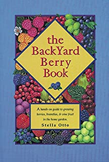 The Backyard Berry Book: A Hands-On Guide to Growing Berries, Brambles, and Vine Fruit in the Home Garden