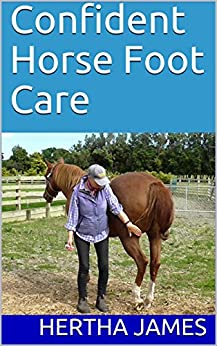 Confident Horse Foot Care: Using Reward Reinforcement (Life Skills for Horses Book 6) by [Hertha James]