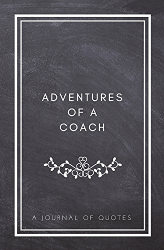 Adventures of A Coach: A Journal of Quotes: Prompted Quote Journal (5.25inx8in) Coaching Gift for Men or Women, Coach Appreciation Gifts, New Coach ... Appreciation Gifts, QUOTE BOOK FOR COACHES