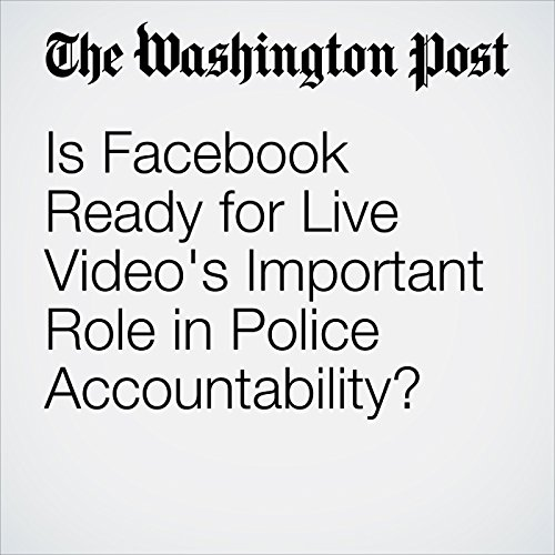 Is Facebook Ready for Live Video's Important Role in Police Accountability? cover art