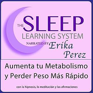 Aumenta tu Metabolismo y Perder Peso Más Rápido con Hipnosis, Subliminales Afirmaciones y Meditación Relajante (El Sistema de Aprendizaje del Sueño)  cover art