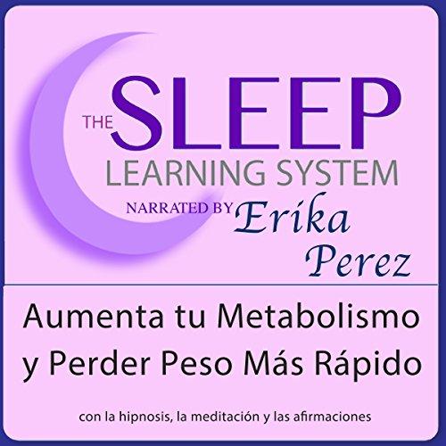 Aumenta tu Metabolismo y Perder Peso Más Rápido con Hipnosis, Subliminales Afirmaciones y Meditación Relajante (El Sistema de Aprendizaje del Sueño) audiobook cover art