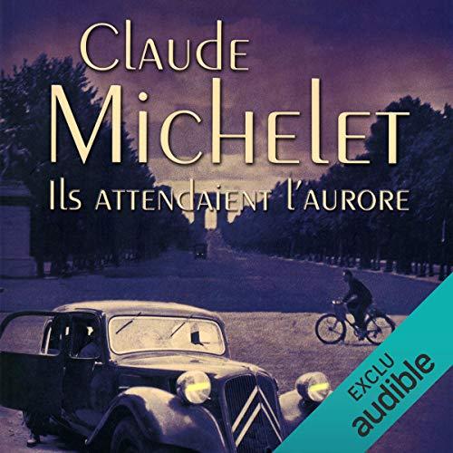 Ils attendaient l'aurore                   De :                                                                                                                                 Claude Michelet                               Lu par :                                                                                                                                 Yves Mugler                      Durée : 10 h et 10 min     9 notations     Global 4,9