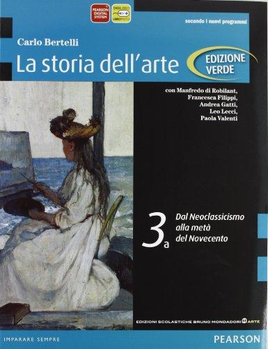 La storia dell'arte 3. Edizione verde. 3A. Dal Neoclassicismo alla metà del Novecento. 3B. Il secondo Novecento, l'inizio del XXI secolo: Vol. 3