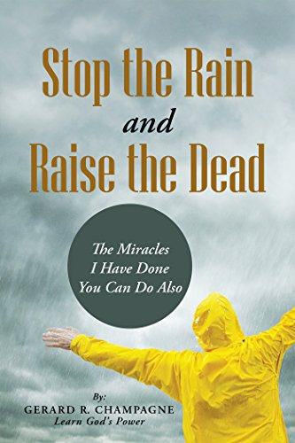 Stop the Rain and Raise the Dead: The Miracles I Have Done You Can Do Also (English Edition)