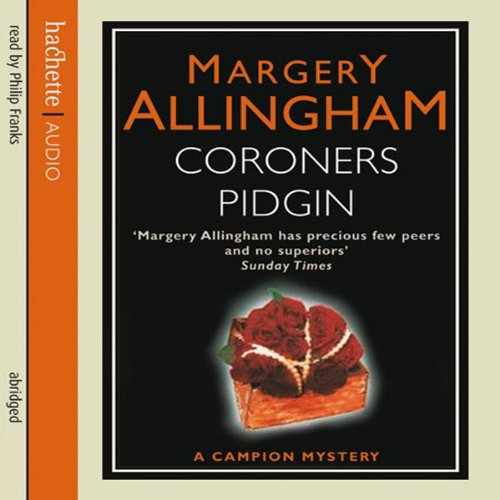 Coroner's Pidgin                   By:                                                                                                                                 Margery Allingham                               Narrated by:                                                                                                                                 Philip Franks                      Length: 3 hrs and 39 mins     4 ratings     Overall 5.0
