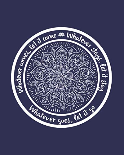 Whatever Comes Let It Come: Best Gift Idea For Yoga Teachers, Instructors, Yogis, Students - Perfect Lined Notebook Journal For Woman Girl Man Guy - Blue Cover 8'x10'