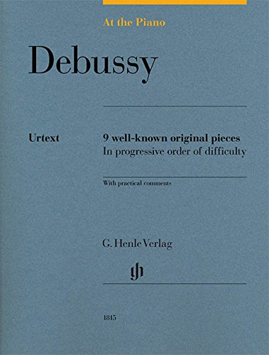 At the Piano - Debussy: 9 well-known original pieces in progressive order of difficulty with practical comments