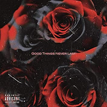 Good Things Never Last