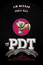 The PDT Cocktail Book: The Complete Bartender's Guide from the Celebrated Speakeasy
