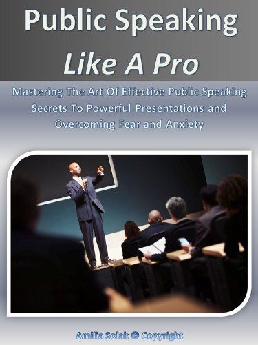 Public Speaking Like A Pro: Secrets To Powerful Presentations and Overcoming Fear and Anxiety (English Edition)