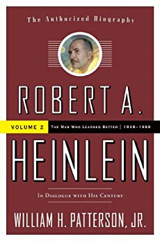 Robert A. Heinlein: In Dialogue with His Century, Volume 2: The Man Who Learned Better (1948-1988) by [William H. Patterson Jr.]