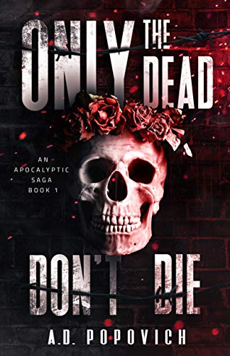 ONLY THE DEAD DON'T DIE: An Apocalyptic Saga - Book 1