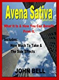Avena Sativa: What it is & How You Can Benefit From It. (English Edition)