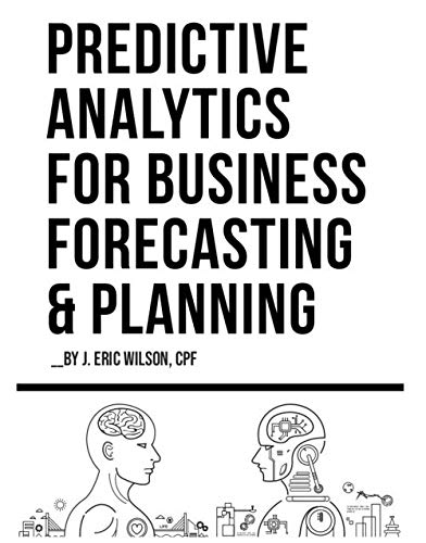 Compare Textbook Prices for Predictive Analytics for Business Forecasting & Planning  ISBN 9780983941385 by CPF Eric Wilson