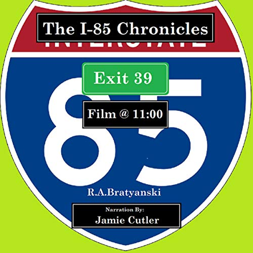 """The I-85 Chronicles: Exit 39 """"Film @ 11:00"""" audiobook cover art"""