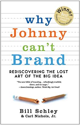Why Johnny Cant Brand: Rediscovering the Lost Art of the Big Idea