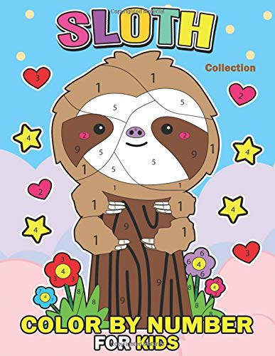 Sloth Collection Color by Number for Kids: Coloring Books For Girls and Boys Activity Learning Workbook Ages 2-4, 4-8