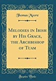 Melodies in Irish by His Grace, the Archbishop of Tuam (Classic Reprint)