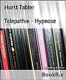 Telepathie - Hypnose: Menschen mit der Kraft der Gedanken steuern (German Edition)