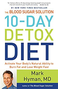 The Blood Sugar Solution 10-Day Detox Diet  Activate Your Body s Natural Ability to Burn Fat and Lose Weight Fast