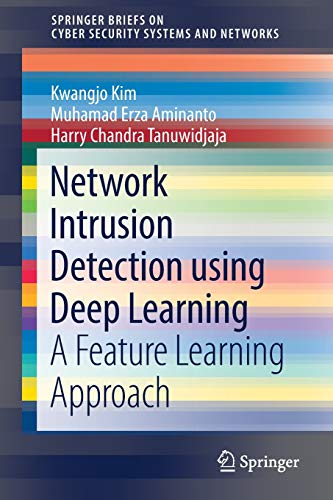 Network Intrusion Detection using Deep Learning: A Feature Learning Approach (SpringerBriefs on Cyber Security Systems and Networks)