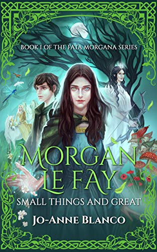 Morgan Le Fay: Small Things and Great (Fata Morgana Series Book 1) (English Edition)