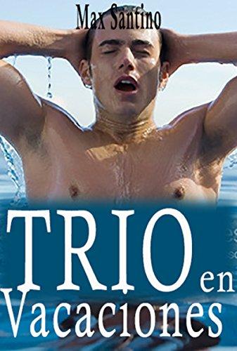 Trio en las vacaciones: (erotica gay en español)