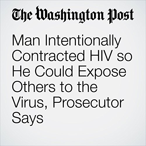 Man Intentionally Contracted HIV so He Could Expose Others to the Virus, Prosecutor Says copertina