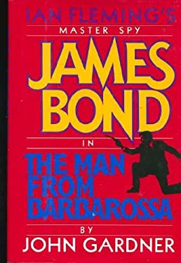The Man from Barbarossa: Ian Fleming's Master Spy James Bond