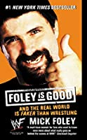 Foley is Good: And the Real World is Faker Than Wrestling