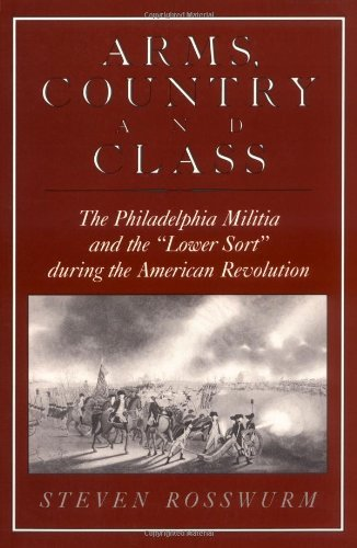 Arms, Country, and Class: The Philadelphia Militia and the Lower Sort during the American Revolution