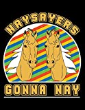 Naysayers Gonna Nay: Horse Sketch Book with Blank Paper for Drawing, Painting Creative Doodling or Sketching - 8.5 x 11 inch 120 pages Notebook - Journal And Sketch Pad For Drawing