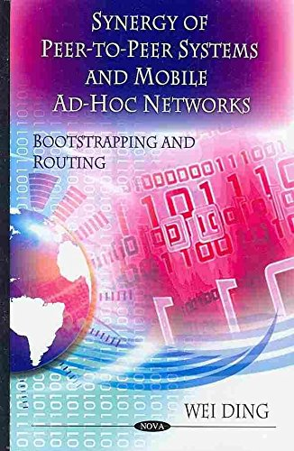 [Synergy of Peer-to-Peer Networks and Mobile Ad-Hoc Networks: Boot Strapping and Routing] (By: Wei Ding) [published: August, 2010]