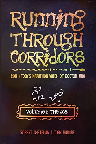 Running Through Corridors: Rob and Toby's Marathon Watch of Doctor Who (Volume 1: The 60s): The 60s: Rob and Toby's Marathon Watch of Doctor Who (Running Through Corridors series) (English Edition)