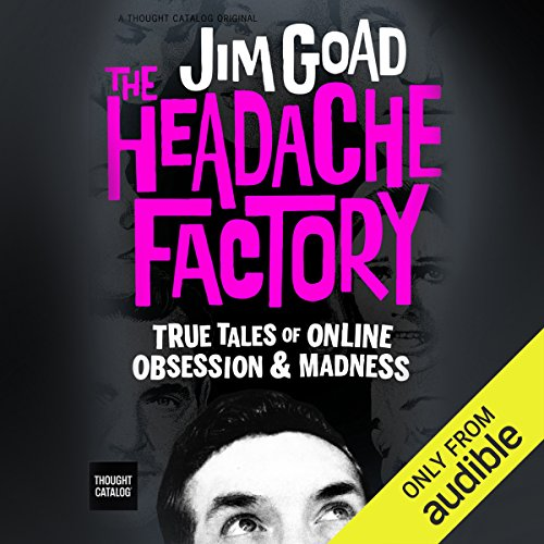 The Headache Factory: True Tales of Online Obsession and Madness Titelbild