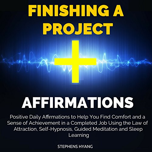 Finishing a Project Affirmations     Positive Daily Affirmations to Help You Find Comfort and a Sense of Achievement in a Completed Job Using the Law of Attraction, Self-Hypnosis, Guided Meditation              By:                                                                                                                                 Stephens Hyang                               Narrated by:                                                                                                                                 Dan McGowan                      Length: 53 mins     Not rated yet     Overall 0.0