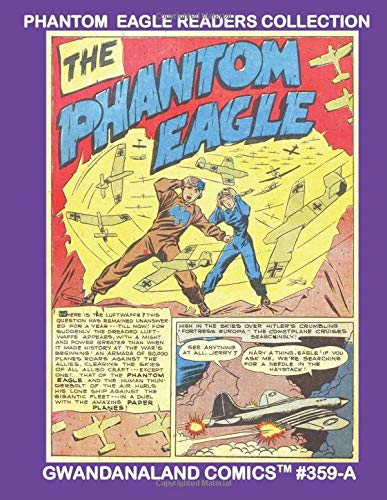 Phantom Eagle Readers Collection: Gwandanaland Comics #359-A: The Young Air-Ace of World War Two From Wow Comics! Over 30 Golden Age Stories! An ... & White Version of our Great Collection.