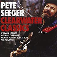 Clearwater Classics by Pete Seeger (1995-05-03)