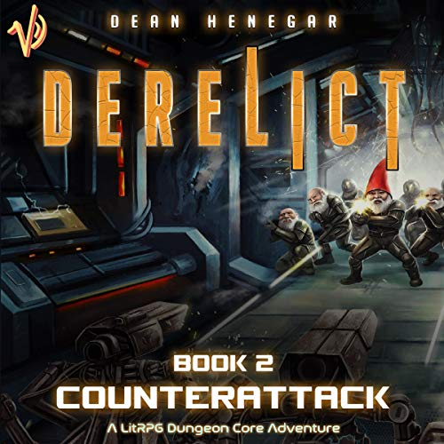 Derelict: Book 2, Counterattack: A LitRPG Dungeon Core Adventure