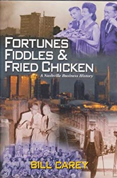 Fortunes Fiddles and Fried Chicken: A Nashville Business History 0972568018 Book Cover