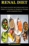 Renal Diet: The Complete Renal Diet And Cookbook Guide To Low Sodium, Low Potassium, Low Phosphorous, Managing And Reversing Kidney Disease (English Edition)