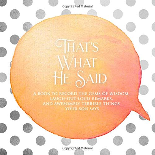 That's What He Said: a book to record the gems of wisdom, laugh-out-loud remarks, and awesomely terrible things your son says (Orange) (Quotable Kids, Band 7)