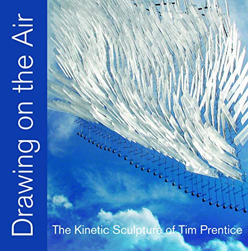 Price comparison product image Drawing on the Air: The Kinetic Sculpture of Tim Prentice