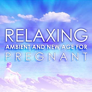 Relaxing Ambient and New Age for Pregnant