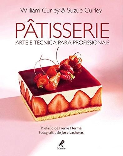 Pâtisserie: Arte e técnica para profissionais