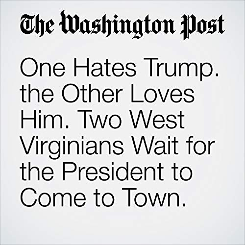 One Hates Trump. the Other Loves Him. Two West Virginians Wait for the President to Come to Town. copertina