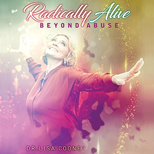 Radically Alive: Beyond Abuse Audiobook By Dr. Lisa Cooney cover art